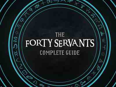 The Forty Servant Complete Guide