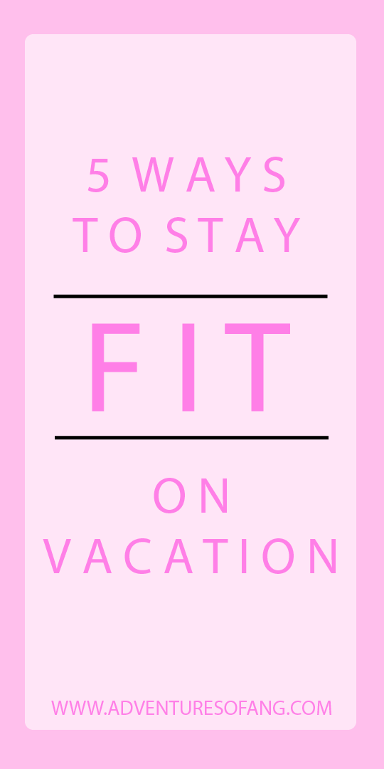 5 ways to stay fit on vacation; vacation work out tips; vacation fit tips; staying fit on vacation