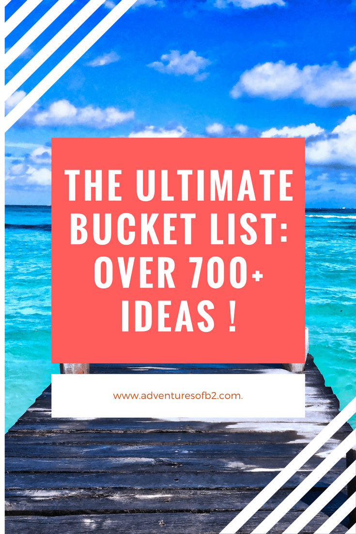 The Ultimate Bucket List- Over 700+ Ideas