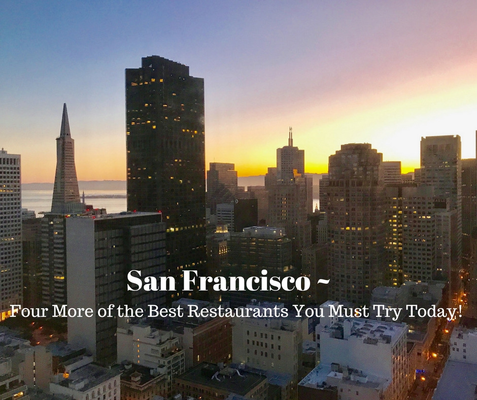 Four More of the Best Restaurants in San Francisco You Must Try Today