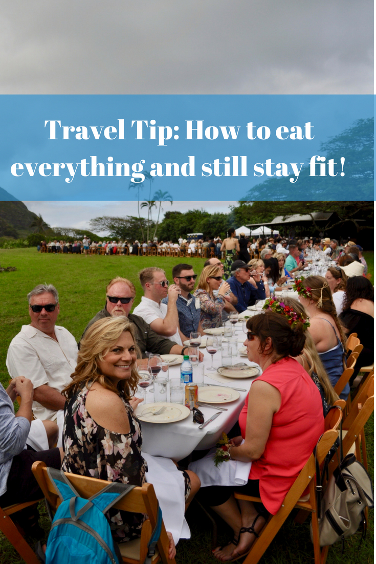 Travel Tips for Everyone: How to Eat Everything and Still Stay Fit