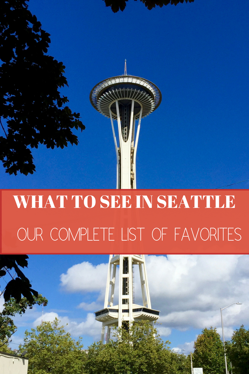 What to See in Seattle  ~ Your Complete List of Our Favorites!