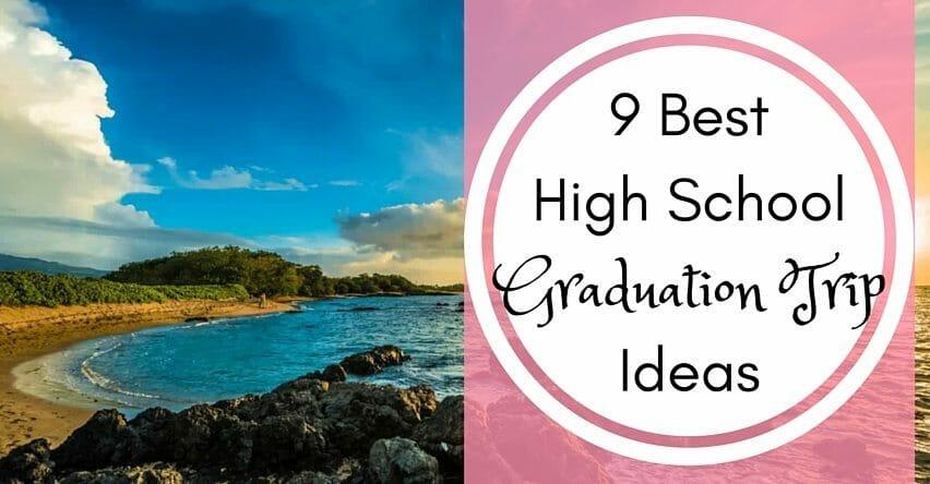 9 Best High School Graduation Trip Ideas