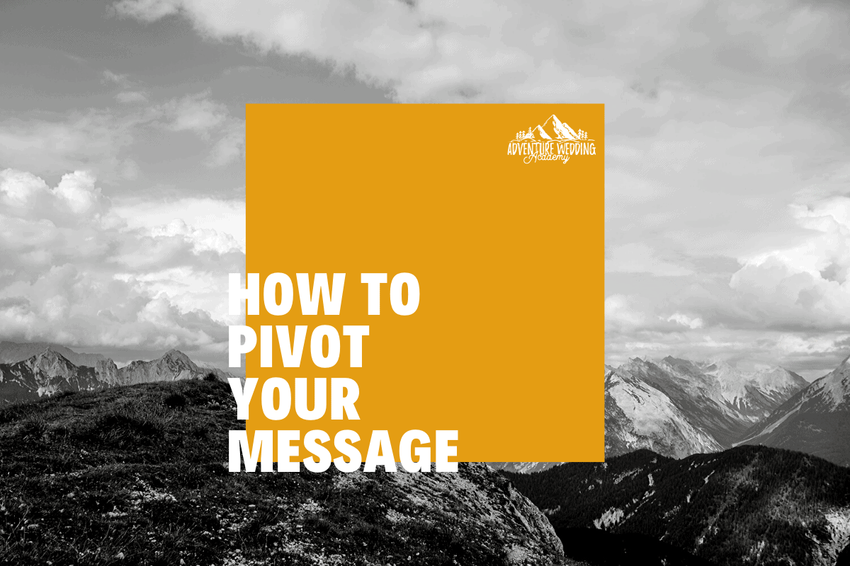 How to pivot your message during a crisis - blog post by Adventure Wedding Academy