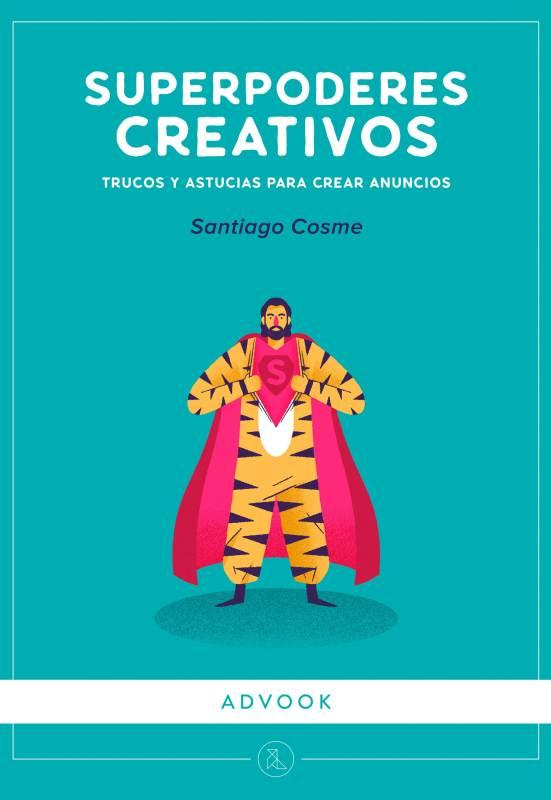 Superpoderes creativos Trucos y astucias para crear anuncios