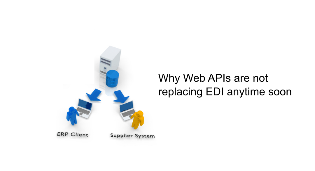 Why web API's are not replacing EDI anytime soon
