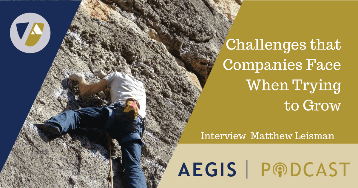 Matthew Lesiman AEGIS Podcast Company Growth Challenges
