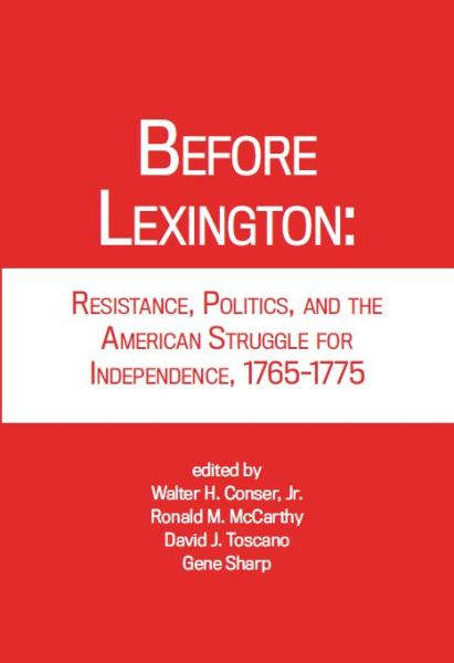 Before Lexington: Resistance, Politics, and the American Struggle for Independence 1765-1775