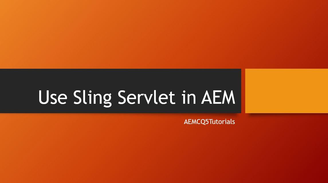Sling Servlet in AEM | AEM CQ5 Tutorials