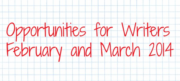 Opportunities for Writers February and March 2014