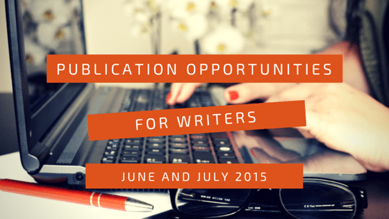 Publication Opportunities for Writers in June and July 2015