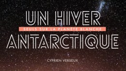 Conférence à l'occasion de la sortie du livre d'un chercheur passionné « Un hiver antarctique » par Cyprien Verseux