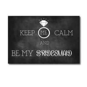 Keep Me Calm Bridesmaid Ask Card