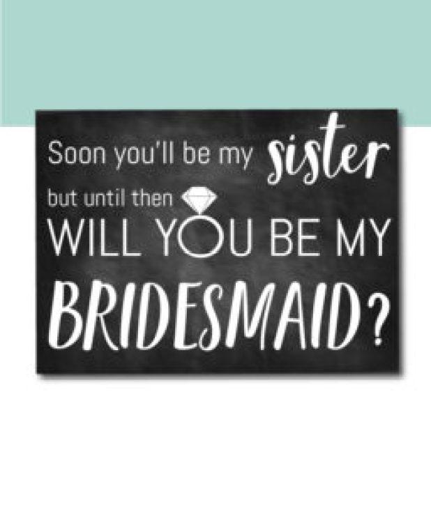 Soon You'll Be My Sister Bridesmaid Card