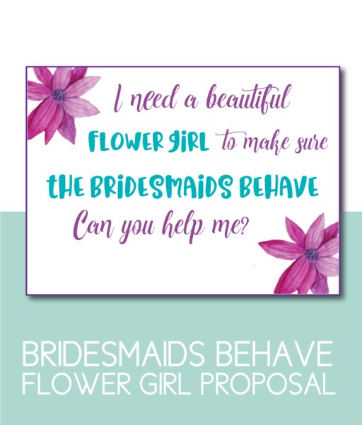 Help Me Make Sure My Bridesmaids Behave Flower Girl Proposal