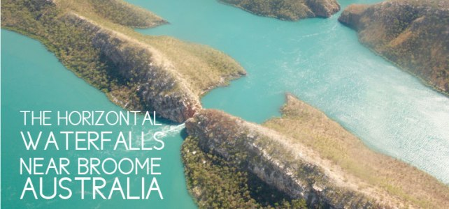 Broome, Australia & 5 Reasons You Have to Fly Over the Horizontal Waterfalls