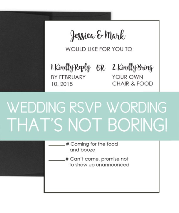 Funny RSVP wording can be tricky to use but with the right couple and the right family and friends it can be cute. Just use caution.