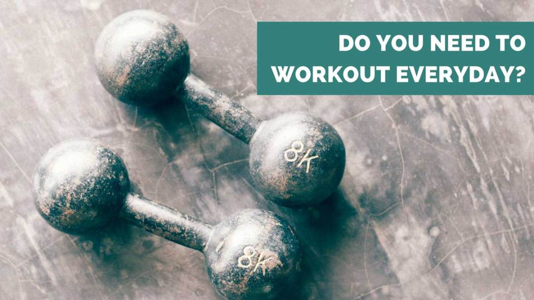 do i need to workout every day - ae wellness