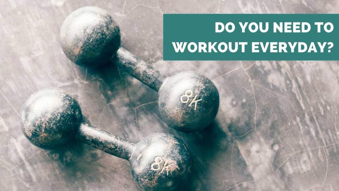 do i need to workout every day - ae wellness