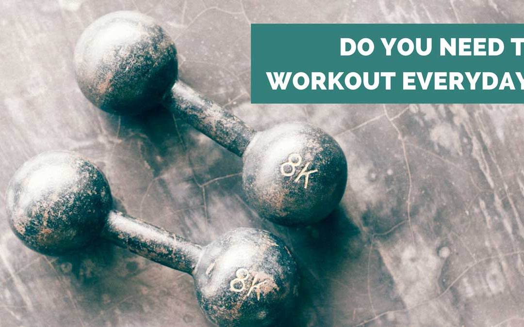 Do I Need to Workout Everyday?