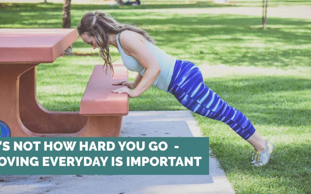 It's not how hard you go – moving every day is more important
