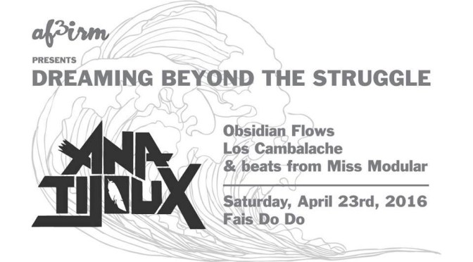 AF3IRM Presents Beyond the Struggle featuring Ana Tijoux, Medusa, Obsidian Flows, and Los Cambalache!