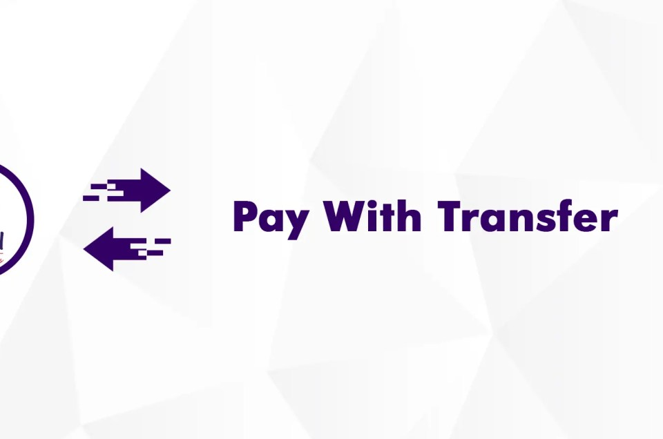"""Introducing """"Pay with Transfer"""""""