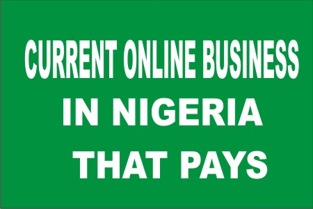 CURRENT ONLINE BUSINESS IN NIGERIA THAT PAYS