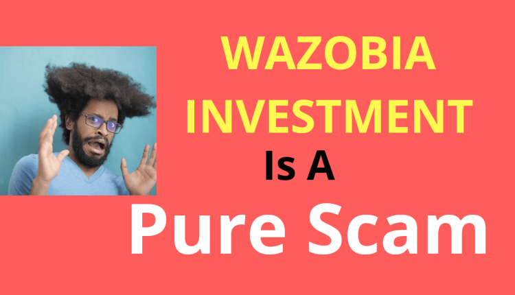 WAZOBIA INVESTMENT IS A SCAM