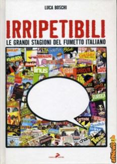 Irripetibili - Luca Boschi - Coniglio editore - 2007 - afnews