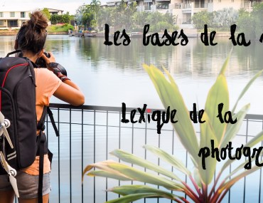 Les bases de la photo : Lexique de la photographie