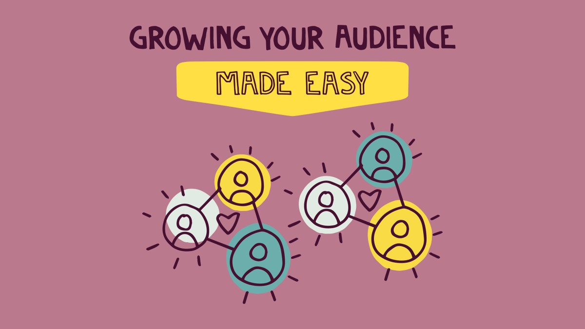 Growing your audience made easy