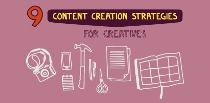 9 content creation strategies for creatives