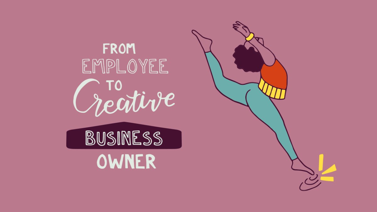 Transitioning from employee to creative business owner