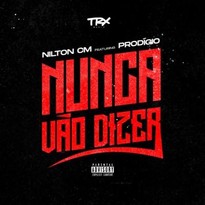 Nilton CM - Nunca Vão Dizer (feat. Prodigio)