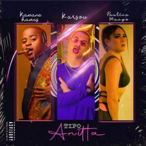 Karsou - Tipo Anitta (feat. Paulina Manzo & Kamané Kamas)