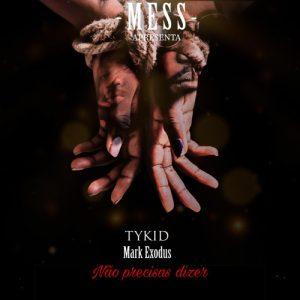 TyKid e Mark Exodus - Não Precisas Dizer