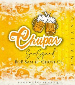 Bob Sam – Chupar (feat Ghost Cs)