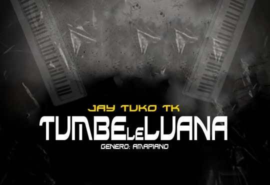 Jay Tuko TK - Tumbeleluana