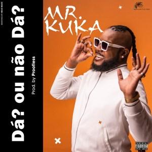 Mr Kuka - Dá Ou Não Dá