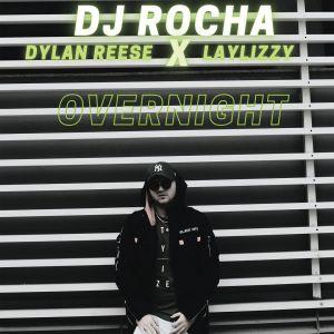 DJ ROCHA - Overnight Ft. Dylan Reese & LayLizzy