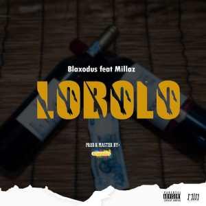 Blaxodus - Lobolo (feat. Millaz)