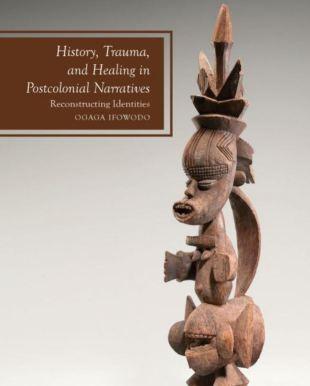 History, Trauma, and Healing in Postcolonial Narratives