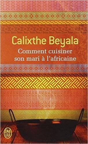 Comment cuisiner son mari  lafricaine de Calixthe Beyala  Romans  Africavivre