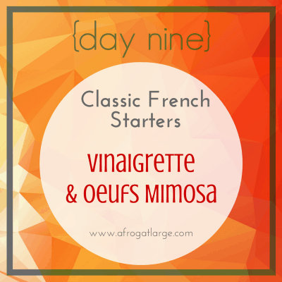 {day nine} Classic French Starters- oeufs mimosa and vinaigrette