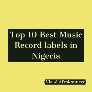 Top 10 Best music record labels in Nigeria.