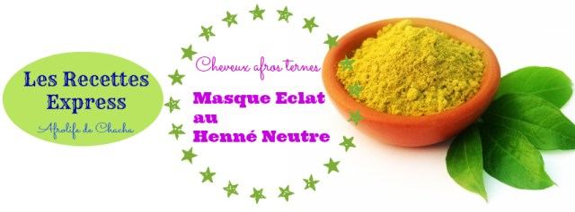 recettes-express-masque-capillaire-henne-neutre-cheveux-afros-crepus-ternes-afrolifedechacha