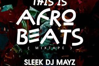 Sleek DJ Mayz – This Is Afro Beats Mixtape