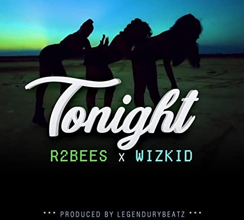 R2bees Ft. Wizkid - Tonight | Mp3 Download