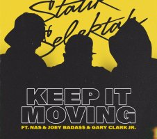 Statik Selektah Ft. Nas & Joey Bada$$ & Gary Clark Jr. - Keep It Moving